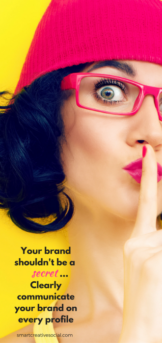 Your brand shouldn't be a secret - clearly communicate your brand on every profile so your ideal customer knows what to expect from you and your product